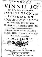 Arnoldi Vinnii Jc. In quatuor libros Institutionum imperialium commentarius academicus, et forensis, 1