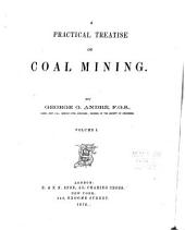 A Practical Treatise on Coal Mining: Volume 1