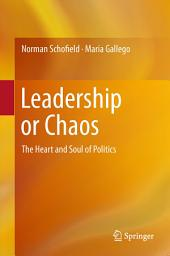 Leadership or Chaos: The Heart and Soul of Politics