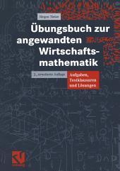 Übungsbuch zur angewandten Wirtschaftsmathematik: Aufgaben, Testklausuren und Lösungen, Ausgabe 2