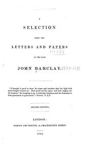 A Selection from the Letters and Papers of the Late John Barclay