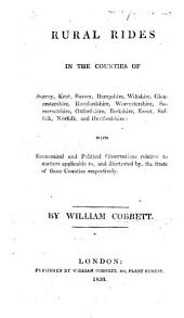 Rural Rides in the Counties of Surrey, Kent, Sussex ... with economical and political observations relative to matters applicable to, and illustrated by, the state of those counties respectively