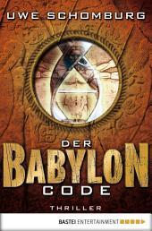 Der Babylon Code: Thriller