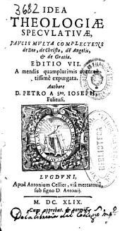 Idea theologiae speculatiuae, paucis multa complectens de Deo, de Christo, de Angelis [et] de Gratia