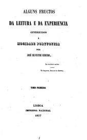 Alguns fructos da leitura e da experiencia offerecidos á mocidade portugueza: Volume 1