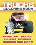 Trucks Coloring Book. Monster Trucks, Big Rigs, Pickups, Buggies and More. For Kids 6+
