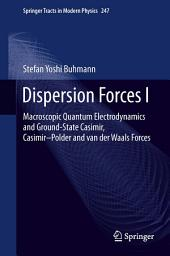 Dispersion Forces I: Macroscopic Quantum Electrodynamics and Ground-State Casimir, Casimir–Polder and van der Waals Forces