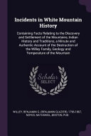 Incidents in White Mountain History  Containing Facts Relating to the Discovery and Settlement of the Mountains  Indian History and Traditions  a Minu PDF