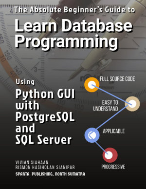 The Absolute Beginner   s Guide to Learn Database Programming Using Python GUI with PostgreSQL and SQL Server PDF