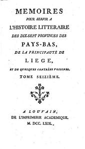 Mémoires pour servir à l'histoire littéraire des dix-sept provinces des Pays-Bas, de la principauté de Liége, et de quelques contrées voisines: Volume16