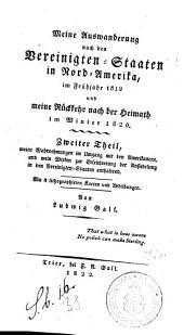 Meine Auswanderung nach den Vereinigten-Staaten in Nord-Amerika im Frühjahr 1819 und meine Rückkehr nach der Heimath im Winter 1820: Zweiter Theil, meine Wahrnehmungen im Umgang mit den Amerikanern, und mein Wirken zur Erleichterung der Ansiedelung in den Vereinigten-Staaten enthaltend : mit 4 lithographirten Karten und Abbildungen, Band 2