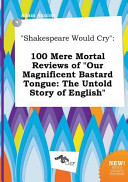 Shakespeare Would Cry