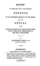Review of the Rev. Dr. J. Pye Smith's Defence of Dr. Haffner's preface to the Bible, and of his denial of the divine authority of part of the Canon, and of the full inspiration of the Holy Scriptures