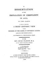 A Dissertation on the Propagation of Christianity in Asia: In Two Parts. To which is Prefixed, a Brief Historic View of the Progress of the Gospel in Different Nations Since Its First Promulgation ; Illustrated by a Chronological Chart