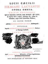 Lucii Caecilii Firmiani Lactantii Opera omnia, editio novissima... cui manum primam adhibuit Johannes Baptista Le Brun,... extremam imposuit Nicolaus Lenglet Dufresnoy,...