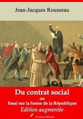 Du contrat social ou Essai sur la forme de la République: Nouvelle édition augmentée