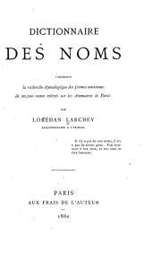 Dictionnaire des noms contenant la recherche étymologique des formes anciennes de 20,200 noms releves sur les annuaires de Paris