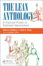 The Lean Anthology: A Practical Primer in Continual Improvement