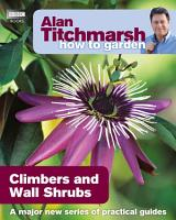 Alan Titchmarsh How to Garden  Climbers and Wall Shrubs PDF