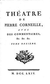 Théatre de Pierre Corneille,: avec des commentaires, &c. &c. &c, Volume11