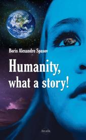 Humanity, What a Story! : A Compelling Portrait of Our Society