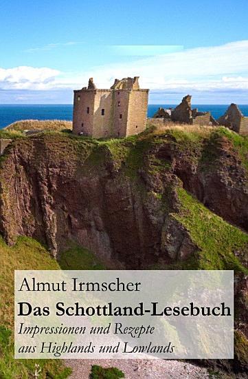 Das Schottland Lesebuch  Impressionen und Rezepte aus Highlands und Lowlands PDF