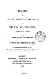 Memoirs of the life, ministry, and character of the rev. William Jones, with sketches of his sermons, by the rev. R. Rymer