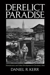 Derelict Paradise: Homelessness and Urban Development in Cleveland, Ohio