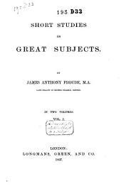 Short Studies on Great Subjects: Volume 1
