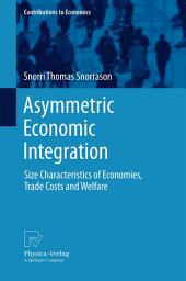 Asymmetric Economic Integration: Size Characteristics of Economies, Trade Costs and Welfare