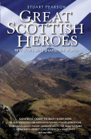 Great Scottish Heroes - Fifty Scots Who Shaped the World