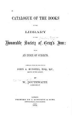 Catalogue of the Books in the Library of the Honourable Society of Gray s Inn PDF
