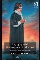 Engaging with Bediuzzaman Said Nursi: A Model of Interfaith Dialogue