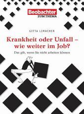 Krankheit oder Unfall - wie weiter im Job?: Das gilt, wenn Sie nicht arbeiten können, Ausgabe 4