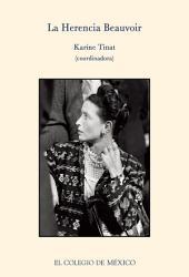 La herencia Beauvoir.: Reflexiones críticas y personales acerca de su vida y obra