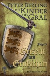 Geiseln des Großkhan: Folge IX des 17-bändigen Kreuzzug-Epos Die Kinder des Gral