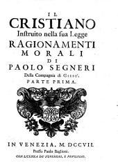 IL Cristiano Instrutio Nella Sua Legge Ragionamenti morali di Paolo Segneri Della Compagnia di Giesu