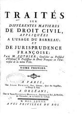Traités sur différentes matieres de droit civil: appliquées à l'usage du barreau et de jurisprudence françoise, Volume1