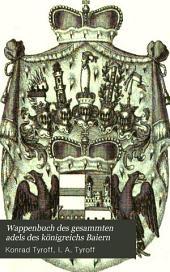 Wappenbuch des gesammten adels des königreichs Baiern: Aus der adelsmatrikel gezogen, Bände 9-10