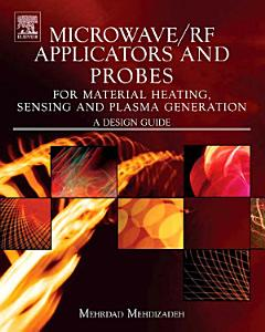 Microwave RF Applicators and Probes for Material Heating  Sensing  and Plasma Generation