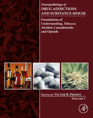Neuropathology of Drug Addictions and Substance Misuse Volume 1