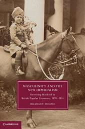 Masculinity and the New Imperialism: Rewriting Manhood in British Popular Literature, 1870–1914