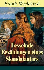 Fesselnde Erzählungen eines Skandalautors (Vollständige Ausgabe): Mine-Haha oder Über die körperliche Erziehung der jungen Mädchen + Der Verführer + Rabbi Esra + Die Schutzimpfung