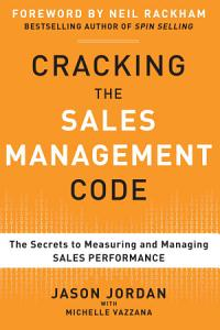 Cracking the Sales Management Code  The Secrets to Measuring and Managing Sales Performance Book