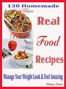 130 Homemade Real Food Recipes