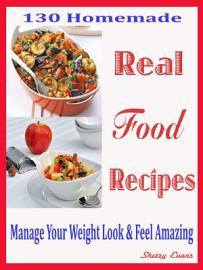 130 Homemade Real Food Recipes