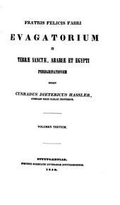 Fratris Felicis Fabri Evagatorium in Terrae Sanctae, Arabiae et Egypti peregrinationem: Volume 3