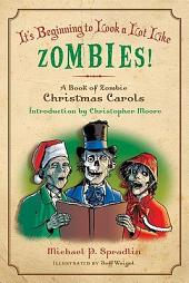 It's Beginning to Look a Lot Like Zombies: A Book of Zombie Christmas Carols