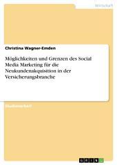 Möglichkeiten und Grenzen des Social Media Marketing für die Neukundenakquisition in der Versicherungsbranche