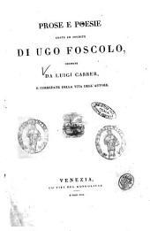Prose e poesie edite ed inedite di Ugo Foscolo ordinate da Luigi Carrer, e corredate della vita dell'autore